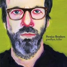 THE PERNICE BROTHERS - Goodbye, killer Los mejores discos del 2010 http://woody-jagger.blogspot.com.es/2015/01/los-mejores-discos-del-2010-por-que-no.html