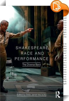 Shakespeare, Race and Performance    ::  <P>What does it mean to study Shakespeare within a multicultural society? And who has the power to transform Shakespeare? </P> <P><EM>The Diverse Bard </EM>explores how Shakespeare has been adapted by artists born on the margins of the Empire, and how actors of Asian and African-Caribbean origin are being cast by white mainstream directors. It examines how notions of 'race' define the contemporary British experience, including the demands of tra...