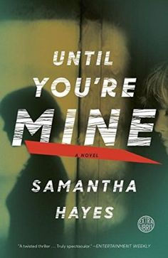 Until You're Mine By: Samantha Hayes