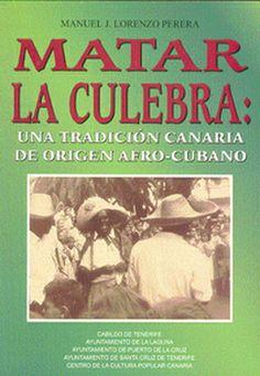 Matar la culebra : una tradición canaria de origen afro-cubano / Manuel J. Lorenzo Perera. 1997. http://absysnetweb.bbtk.ull.es/cgi-bin/abnetopac01?TITN=103188