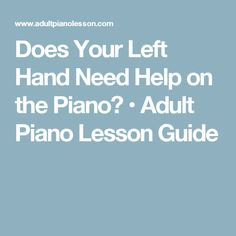 Does Your Left Hand Need Help on the Piano? • Adult Piano Lesson Guide