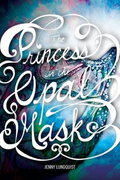 The Princess in the Opal Mask (The Princess in the Opal Mask, #1) by Jenny Lundquist