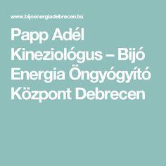 Papp Adél Kineziológus – Bijó Energia Öngyógyító Központ Debrecen Spirituality, Spiritual
