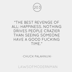The best revenge of all: happiness. Nothing drives people crazier than seeing someone have a good f**king time.