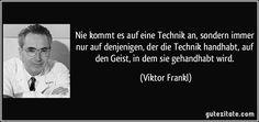 zitat-nie-kommt-es-auf-eine-technik-an-sondern-immer-nur-auf-denjenigen-der-die-technik-handhabt-auf-viktor-frankl-230600.jpg (850×400)