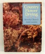 Country Flower Drying Beverly Olson, Judy Lazza... - $7.00