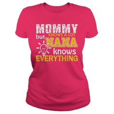 Nana Knows Everything T-shirtsMommy knows a lot but Nana knows everything T-shirts & Hoodies.nana