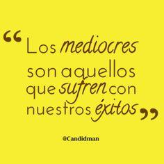 """""""Los #Mediocres son aquellos que sufren con nuestros #Exitos"""". #Citas #Frases @Candidman"""