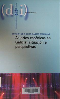As Artes escénicas en Galicia : situación e perspectivas / Comisión técnica para la elaboración do informe, Eduardo Alonso... [et. al.]