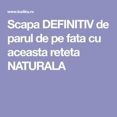 Scapa DEFINITIV de parul de pe fata cu aceasta reteta NATURALA Design Case, Health And Nutrition, Good To Know, Herbalism, Beauty Hacks, Skin Care, Face, Medicine, Herbal Medicine