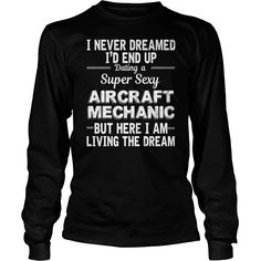 I Never Dreamed ID End Up Dating A Super Sexy #Aircraft Mechanic TShirt, Order HERE ==> https://www.sunfrogshirts.com/Jobs/114995110-456704036.html?53625, Please tag & share with your friends who would love it , #jeepsafari #renegadelife #christmasgifts
