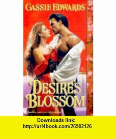 Desires Blossom (Zebra ) (9780821764053) Cassie Edwards , ISBN-10: 0821764055  , ISBN-13: 978-0821764053 ,  , tutorials , pdf , ebook , torrent , downloads , rapidshare , filesonic , hotfile , megaupload , fileserve