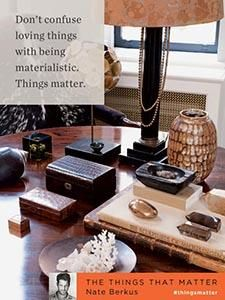 Don't confuse loving things with being materialistic. Things matter. - Nate Berkus