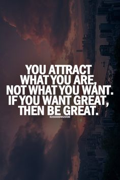 "#MorningMotivation #Quote ""You attract what you are not what you want. If you want great then be great."""