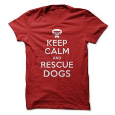Keeping calm and rescuing dogs is the way to go. If you want to share the message, then youll love wearing this shirt!