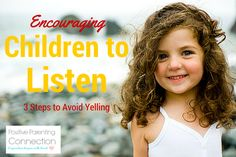 Encouraging Children to Listen. Stop yelling tips for parents.