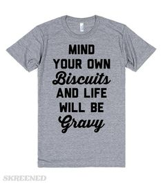 Mind your own biscuits and life will be gravy. A cute food play on minding your own business. The best lessons in life are food puns.  #Sassy