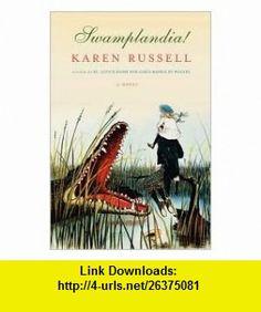 Swamplandia! 1st (first) edition Text Only Karen Russell ,   ,  , ASIN: B004PVLP86 , tutorials , pdf , ebook , torrent , downloads , rapidshare , filesonic , hotfile , megaupload , fileserve