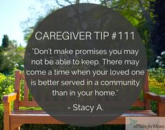 Don't make promises you cannot keep when caregiving, as there may be a time when…