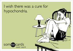 hypochondriac ecards - Google Search