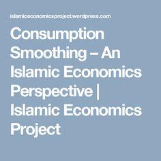 Consumption Smoothing – An Islamic Economics Perspective | Islamic Economics Project