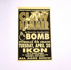Claw Hammer Poster - Vintage Live In Concert Poster - April 20, 1990s - Ikon Club, Tulsa, OK - opening act Bomb and Pitbulls on Crack  This poster is original and was from our Mohawk Music Record Store in Tulsa, Oklahoma. Measurements: 24 x 14 inches approximately Condition: Very Good Condition on heavy paper, has minor paper loss along the top and bottom border where the tape was once used to hang the poster in our record store.  We would get many posters for live performances / in store…