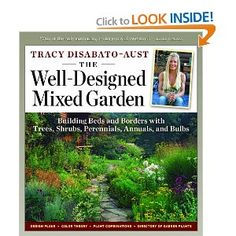 Books: The Well-Designed Mixed Garden: Building Beds and Borders with Trees, Shrubs, Perennials, Annuals, and Bulbs (Paperback) by Tracy DiSabato-Aust