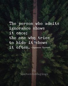 A person who admits ignorance shows it once; the one who tries to hide it shows it often. Sober Quotes, Zen Quotes, Words Quotes, Wise Words, Quotes To Live By, Life Quotes, Sayings, Positive Quotes, Motivational Picture Quotes