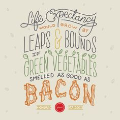 Quotes About Food and Life Fresh Life Expectancy Would Grow by Leaps and Bounds if Green Quotes For Him, Quotes To Live By, Life Quotes, Best Graduation Quotes, Bacon Quotes, Happy Birthday Mom Quotes, Foodie Quotes, Mom Quotes From Daughter, College Quotes