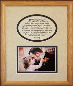 8x10 DADDY'S LITTLE GIRL Picture and Poetry Oak Frame .... Verse Reads: Daddy's Little Girl ~ A little girl needs her daddy for so very many things, he puts her on his shoulder's, so she can see everything. He's there when she gets hurt and tears run down her face, he holds her close to his heart in his warm and loving embrace. And when she grows to womanhood, daddy's never far away, he's always there, in her heart and that is where he'll stay. �...