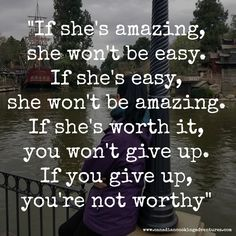 """If she's amazing, she won't be easy. If she's easy, she won't be amazing. If she's worth it, you won't give up. If you give up, you're not worthy"""" Worth Quotes, All Quotes, Motivational Quotes For Life, Best Quotes, Life Quotes, Inspirational Quotes, Personal Growth Quotes, Shes Amazing, Disneyland California"""