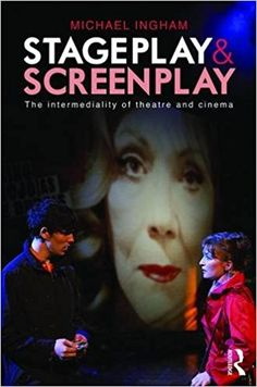 Stage-play and screen-play : the intermediality of theatre and cinema / Michael Ingham Publicación New York : Routledge, 2017
