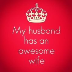My husband has an awesome wife! Hahaha or so I would like to think.when i get a husband haha I Love My Hubby, Love Of My Life, My Love, Amazing Husband, Perfect Husband, Real Life, Great Quotes, Quotes To Live By, Funny Quotes