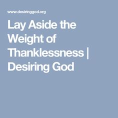 Lay Aside the Weight of Thanklessness | Desiring God