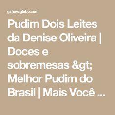 Pudim Dois Leites da Denise Oliveira | Doces e sobremesas > Melhor Pudim do Brasil | Mais Você - Receitas Gshow