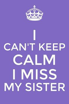 I do so! I haven't seen my sister in almost 5 years