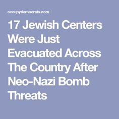 17 Jewish Centers Were Just Evacuated Across The Country After Neo-Nazi Bomb Threats