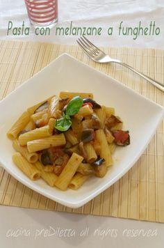 Pasta con melanzane a funghetto, ricetta, cucina preDiletta
