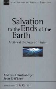 Salvation to the Ends of the Earth: A Biblical Theology of Mission (New Studies in Biblical Theology)  -     By: Peter T. O'Brien, Andreas J...