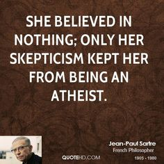 She believed in nothing; only her skepticism kept her from being an ...