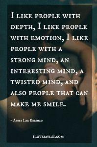 I like people with depth.
