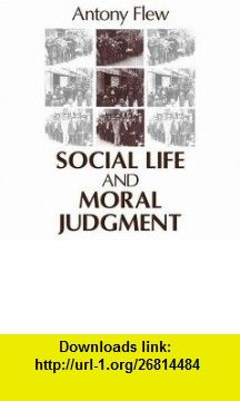 Social Life and Moral Judgment (9780765801555) Antony Flew , ISBN-10: 0765801558  , ISBN-13: 978-0765801555 ,  , tutorials , pdf , ebook , torrent , downloads , rapidshare , filesonic , hotfile , megaupload , fileserve