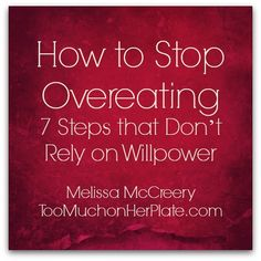 Click here for overeating tips that don't rely on willpower and deprivation. From             http://TooMuchonHerPlate.com