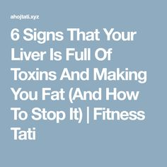 6 Signs That Your Liver Is Full Of Toxins And Making You Fat (And How To Stop It) | Fitness Tati