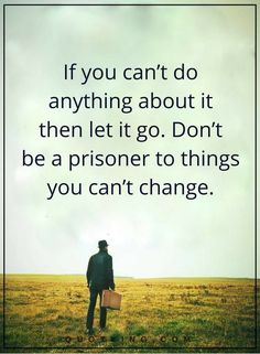 let go quotes If you can't do anything about it then let it go. Don't be a prisoner to things you can't change. Let People Go Quotes, Letting Go Quotes, Dad Quotes, Quotable Quotes, Bible Quotes, Qoutes, Attachment Quotes, Broken Relationships, Confidence Quotes