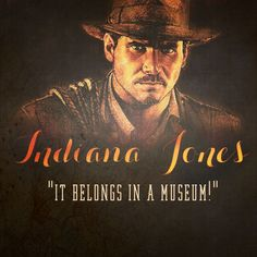 """Indiana Jones isn't a hero, he is just too stubborn and won't have it if the bad guy gets the idol. """"It belongs in a museum!"""" Has got to be my favorite Indiana Jones quote!"""