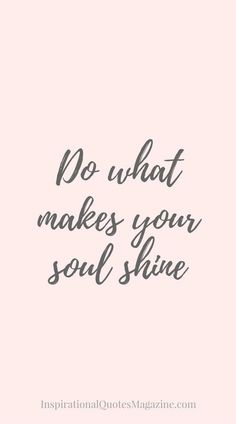 Do what makes your soul shine. Shine bright quotes. Inspirational quotes.