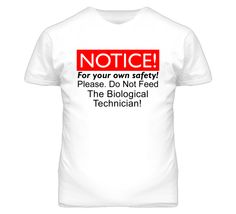 Notice Dont Feed The Biological Technician Job T Shirt
