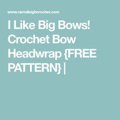 I Like Big Bows! Crochet Bow Headwrap {FREE PATTERN} |