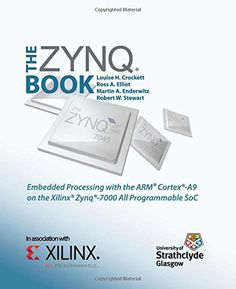 The ZYNQ book : embedded processing with the ARM Cortex - A9 on the Xilinx Zynq-7000 all programmable SoC / Louise H. Crockett ... [et al.]